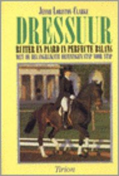 DRESSUUR ruiter en paard in perfecte balans met de belangrijkste oefeningen stap voor stap