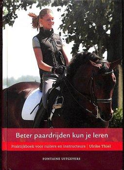 Beter Paardrijden Kun Je Leren Praktijkboek Voor Ruiters En Instructeurs